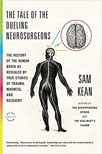 The tale of the dueling neurosurgeons the history of the human the tale of the dueling neurosurgeons the history of the human brain as revealed by true stories of trauma madness and recovery kindle edition by sam urtaz Choice Image