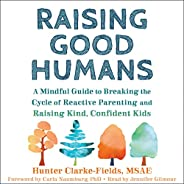 Raising Good Humans: A Mindful Guide to Breaking the Cycle of Reactive Parenting and Raising Kind, Confident K