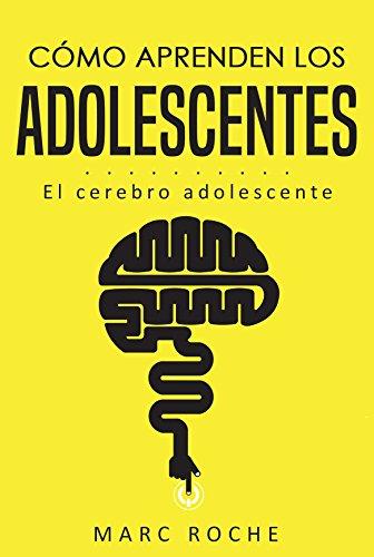 Cómo aprenden los adolescentes: El cerebro adolescente : (Neuroeducación de bolsillo)