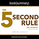 Summary of The 5 Second Rule by Mel Robbins: Transform Your Life, Work, and Confidence with Everyday Courage | FlashBooks Book Summaries