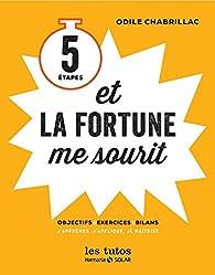 5 étapes et la fortune me sourit par Odile Chabrillac