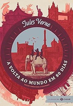 A volta ao mundo em 80 dias: Edição comentada e ilustrada (Clássicos Zahar) por [Verne, Jules]