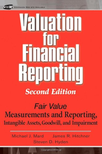 Valuation for Financial Reporting?: Fair Value Measurements and Reporting, Intangible Assets, Goodwill and Impairment