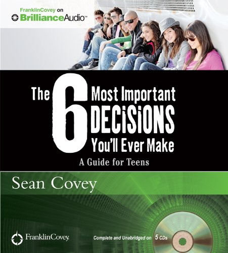 The 6 Most Important Decisions You'll Ever Make: A Guide for Teens (Franklincovey on Brillianceaudio)