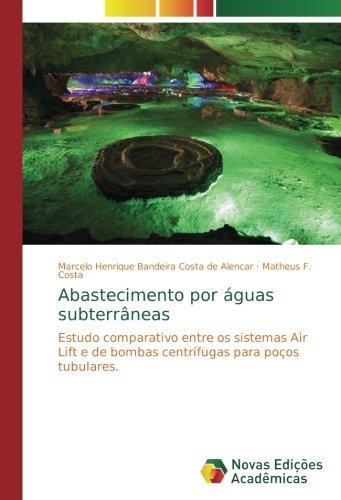 Download Abastecimento por águas subterrâneas: Estudo comparativo entre os sistemas Air Lift e de bombas centrífugas para poços tubulares (Portuguese Edition) PDF