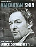 American skin. Vita e musica di Bruce Springsteen