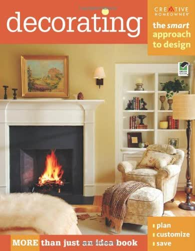 Decorating: The Smart Approach to Design (Creative Homeowner) Your Go-To Guide for Good Design; Learn the Principles that Professionals Rely On to Create Tasteful, Comfortable Rooms (Home Decorating)