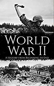 World War II: A History from Beginning to End