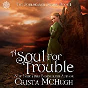 A Soul for Trouble : The Soulbearer Trilogy, Book 1 | Crista McHugh