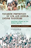 img - for Violence Prevention in Low- and Middle-Income Countries: Finding a Place on the Global Agenda: Workshop Summary book / textbook / text book