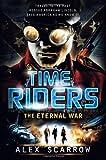 TimeRiders: the Eternal War, Alex Scarrow, 0802734812
