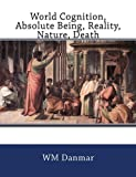 World Cognition, Absolute Being, Reality, Nature, Death, W. M. Danmar, 1463733097