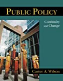 Public Policy : Continuity and Change, Wilson, Carter A., 1577665996
