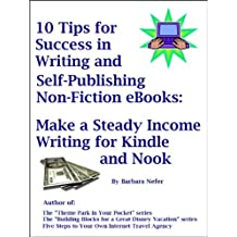 10 Tips for Success in Writing and Self-Publishing Non-Fiction eBooks: Make a Steady Income Writing For Kindle and Nook