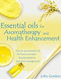 Essential Oils for Aromatherapy and Health Enhancement: How to Use Essential Oils for Home Remedies, Food Preparation, and Stress Management