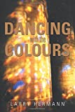 Dancing with the Colours, Larry Hermann, 1499029071