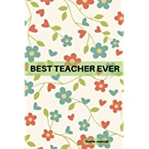 "Best Teacher Ever: Floral Design, Unique Thank You Appreciation Gift, Journal Notebook, Exercise Book, Jotter Planner, Composition Book, Keepsake 6""x9"" Paperback (Teachers Gift) (Volume 5)"
