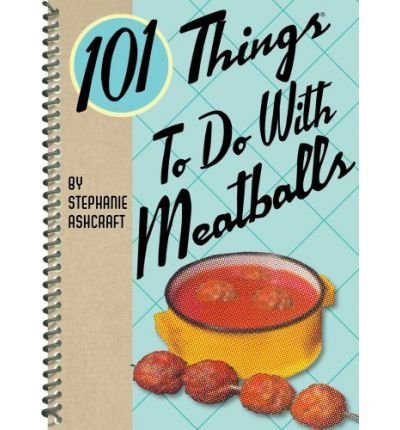 By Stephanie Ashcraft - 101 Things to Do with Meatballs (2009-03-16) [Spiral-bound] PDF