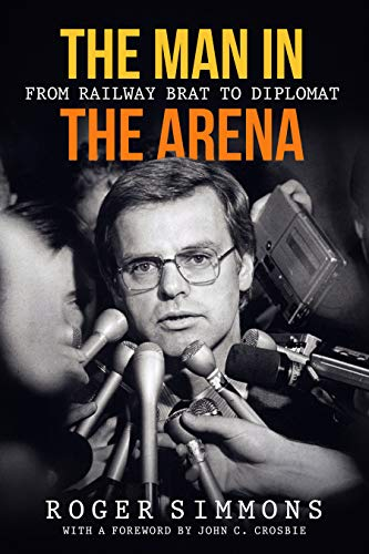The Man in the Arena: From Railway Brat to Diplomat