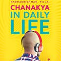Chanakya in Daily Life Audiobook by Radhakrishnan Pillai Narrated by Kanchan Bhattacharyya
