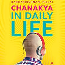 Chanakya in Daily Life Audiobook by Radhakrishnan Pillai Narrated by Kanchan Bhattacharyya