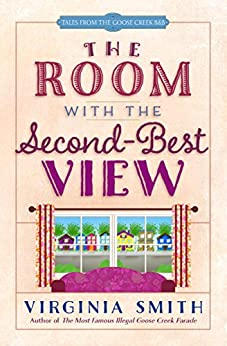 The Room with the Second-Best View (Tales from the Goose Creek B&B Book 3) by [Smith, Virginia]
