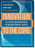 img - for Innovation to the Core: A Blueprint for Transforming the Way Your Company Innovates book / textbook / text book