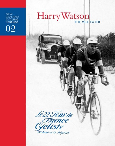 Harry Watson - The Mile Eater (New Zealand Cycling Legends Book 2)