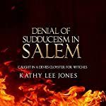 Denial of Sudduceism in Salem: Caught in a Devil's Cloyster for Witches | Kathy Lee Jones