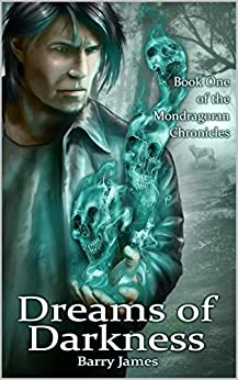 Dreams of Darkness (Mondragoran Chronicles Book 1) by [James, Barry]