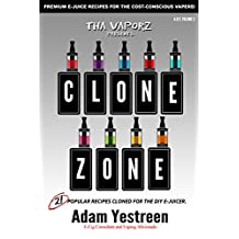 E-Juice Recipes: Clone Zone - 21 Popular E-Liquid Clone Recipes For Your Electronic Cigarette, E-Hookah G-Pen (All Day Vape Book 2)