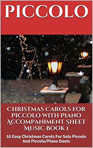 Christmas Carols for Piccolo with Piano Accompaniment Sheet Music - Book 1: 10 Easy Christmas Carols For Solo Piccolo And Piccolo/Piano Duets (Christmas Sheet Piccolo Music)