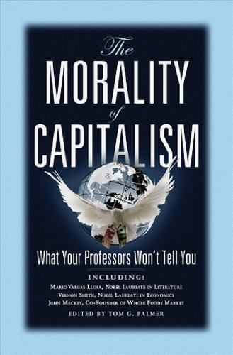 The Morality of Capitalism: What Your Professors Won't...