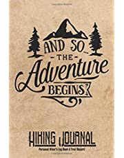 And So The Adventure Begins Hiking Journal Personal Hiker's Log Book & Trail Record: Trail Passport Notebook | Travel Size Diary Reference For Hikes | Write In Prompts For Details & Experience