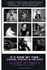 It's Now My Time: Coffee, Poetry & The Past: A Memoir In Short Stories & Poetry Paperback
