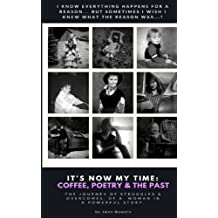 It's Now My Time: Coffee, Poetry & The Past: A Memoir In Short Stories & Poetry
