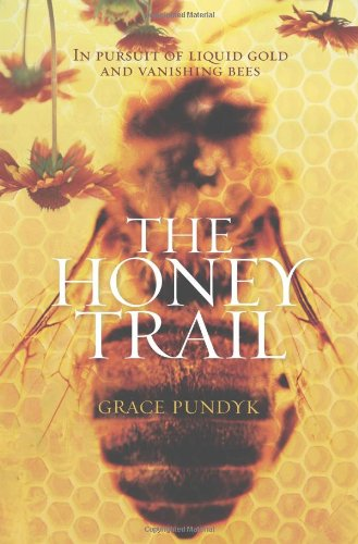 The Honey Trail: In Pursuit of Liquid Gold and Vanishing Bees
