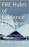FRE Rules of Evidence Explained: e law book, Authors of 6 published bar exam essays - including Evidence!!