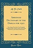 Amazon / Forgotten Books: Abridged Dictionary of the Dahlia for 1921 Describing novelties and Standard Varieties of the Various Classes and Colors, with Prices and Culture Information Classic Reprint (Alt F Clark)
