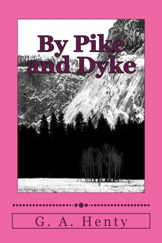 Read Online By Pike and Dyke: A Tale of the Rise of the Dutch Republic pdf epub