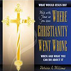 Where Christianity Went Wrong, When, and What You Can Do About It