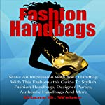Fashion Handbags: Make an Impression with Your Handbag with This Fashionista's Guide | Diane G. Weber