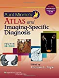 Aunt Minnie's Atlas and Imaging-Specific Diagnosis, Pope, Thomas L., Jr., 145117215X