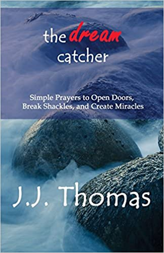 The Dream Catcher: Simple Prayers to Open Doors, Break Shackles, and Create Miracles