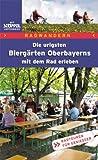 Die urigsten Biergärten Oberbayerns mit dem Rad erleben: Radtouren für Geniesser