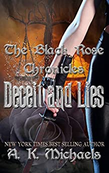 The Black Rose Chronicles, Deceit and Lies by [Michaels, A K]