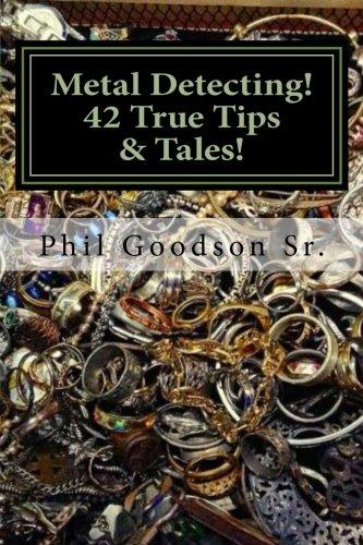 Metal Detecting!: 42 True Tales & Tips for finding more Treasure! (Volume 1)