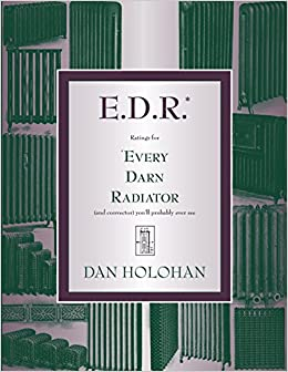 E.D.R.: Ratings for Every Darn Radiator (and convector) youll probably ever see: Dan Holohan: 9780996477253: Amazon.com: Books
