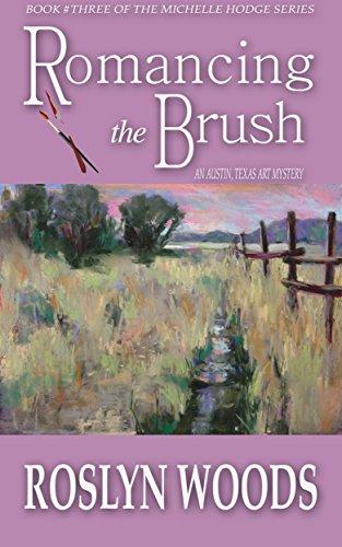 Romancing the Brush: An Austin, Texas Art Mystery (The Michelle Hodge Series Book 2) Pdf