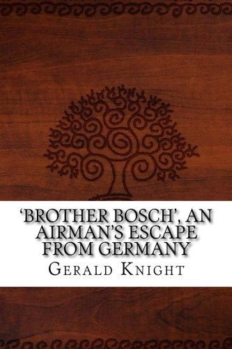 'Brother Bosch', an Airman's Escape from Germany pdf